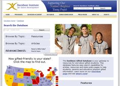 The Davidson Gifted Database is your gateway to resources for and about gifted students. This database features easy search capabilities for articles, resources and state policy pages to help students, parents and see what's new!educators pinpoint gifted information. Learn more on our Overview page and see what's new!  http://www.davidsongifted.org/db/