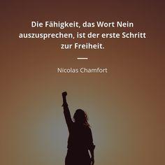 Die Fähigkeit, das Wort Nein auszusprechen, ist der erste Schritt zur Freiheit. - Nicolas Chamfort Lyric Quotes, Lyrics, Positive Thoughts, Good Vibes, Beautiful Words, Have Fun, Meditation, Wisdom, Positivity