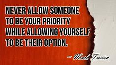 Never allow someone to be your priority while allowing yourself to be their option mark twain - Collection Of Inspiring Quotes, Sayings, Images Inspirational Quotes Pictures, All Quotes, Best Quotes, Life Quotes, Messages For Friends, Mark Twain Quotes, Famous Quotes About Life, Priorities, Picture Quotes