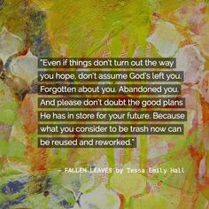 FALLEN LEAVES by Tessa Emily Hall - To release October 26, 2018 www.tessaemilyhall.com #christianquotes #inspirational #yalit #yafiction #christianity #lifequotes #amreading #booklove #bookworm #teenquotes #bookquotes #christianlife #faith #faithlit