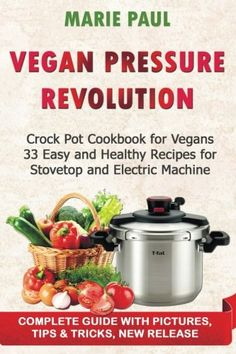 Vegan Pressure REVOLUTION Crock Pot Cookbook for Vegans  33 Easy and Healthy Recipes  for Stovetop and Electric Machine * Find out more about the great product at the image link.
