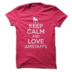 Keep Calm and Love American Staffordshire Terriers
