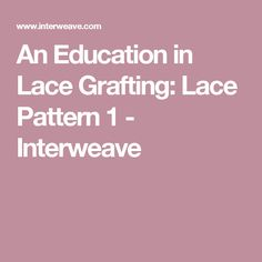 An Education in Lace Grafting: Lace Pattern 1 - Interweave