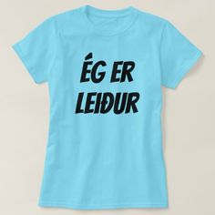 Shop I am sad in Icelandic (ég er leiður) blue T-Shirt created by ZierNorShirt. Personalize it with photos & text or purchase as is! Types Of T Shirts, Women's Shirts, Shirt Art, Foreign Words, I Am Sad, Wardrobe Staples, Casual, Mens Tops
