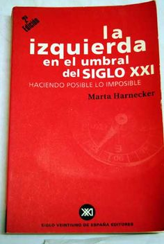 La Izquierda en el umbral del siglo XXI : haciendo posible lo imposible / por Marta Harnecker