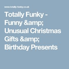 Totally Funky - Funny & Unusual Christmas Gifts & Birthday Presents
