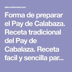 Forma de preparar el Pay de Calabaza. Receta tradicional del Pay de Cabalaza. Receta facil y sencilla para prepapar el pay de calabaza. Pastel de calabaza.