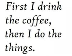 First, coffee.
