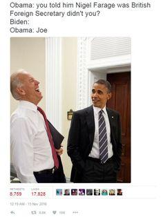 Obama: You told him Nigel Farage was British Foreign Secretary, didn't you? Biden:  Obama: Joe   Twitter via BBC