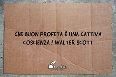 Che buon profeta è una cattiva coscienza !  Walter Scott - Quote From Recite.com #RECITE #QUOTE