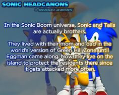In the Sonic Boom universe, Sonic and Tails are actually brothers. They lived with their mom and dad in the world's version of Green Hill Zone until Eggman came along. Now they live on the island to protect the residents there since it gets attacked more often.