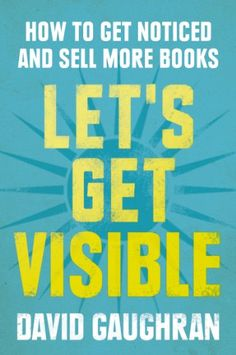 Let's Get Visible: How To Get Noticed And Sell More Books (Let's Get Publishing Book 2) - Kindle edition by David Gaughran. Reference Kindle eBooks @ Amazon.com.