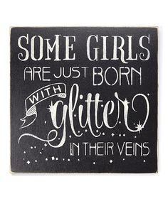 Look at this 'Some Girls Are Just Born With Glitter in Their Veins' Wall Sign on #zulily today!