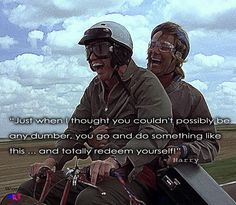 Quote from Dumb and Dumber - one of my all time FAV'S