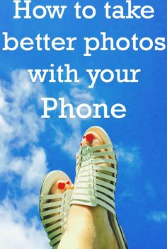 How to take better photos with your phone!