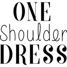 One-ShoulderDress text ❤ liked on Polyvore featuring text, phrase, quotes and saying