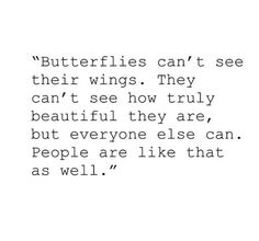 Butterflies can't see their wings.
