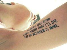 I know I was born and I know I will die  The in between is mine