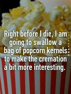Right before I die  #lol #haha #funny #funnypics #laughtard #popcorn