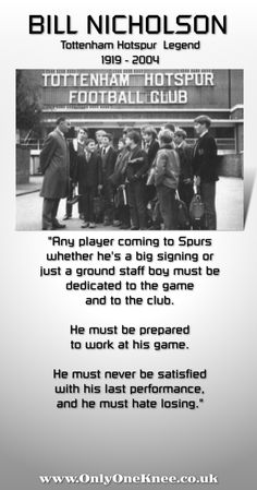 Quotes from the Tottenham Hotspur legend that was Bill Nicholson RIP. Player, manager, coach, club president a true gentleman and a great leader, he will never be equalled. Bill Nicholson, Tottenham Hotspur Wallpaper, Tottenham Hotspur Football, London Pride, Spurs Fans, White Hart Lane, Harry Kane, True Gentleman, Great Leaders