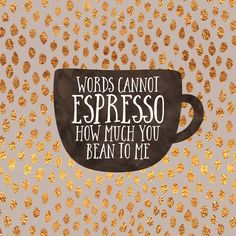 Words cannot espresso how much you bean to me, canvas print. By Elisabeth Fredriksson                                                                                                                                                                                 More
