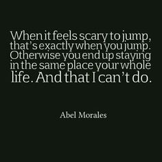 Scary to jump? That's exactly when you jump!!!