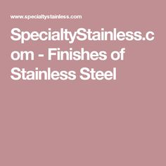 SpecialtyStainless.com - Finishes of Stainless Steel