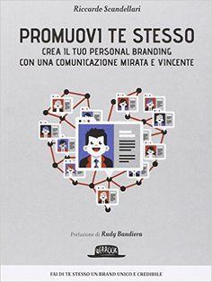 Promuovi te stesso. Crea il tuo personal branding con una comunicazione mirata e vincente: Amazon.it: Riccardo Scandellari: Libri