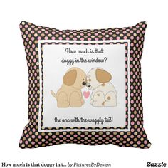 How much is that doggy in the window? cute kids' throw pillow
