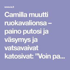 """Camilla muutti ruokavalionsa – paino putosi ja väsymys ja vatsavaivat katosivat: """"Voin paremmin kuin koskaan"""" Food And Drink, Health Fitness, Exercise, Healthy, Wellness, Ejercicio, Excercise, Work Outs, Health"""