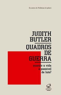 BUTLER, Judith. Quadros de guerra: quando a vida é passível de luto?. Rio de Janeiro: Civilização Brasileira, 2015. 288 p.