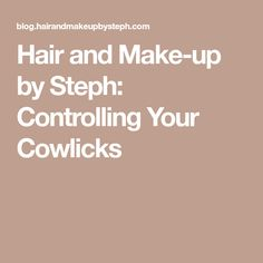 Hair and Make-up by Steph: Controlling Your Cowlicks