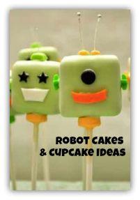 Robot Cake and Cupcake Ideas