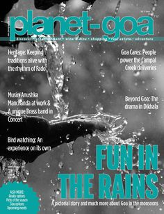 Know all about Goa and more with the latest issue of Goa's best travel magazine. Grab a copy of the Planet Goa magazine Volume 5 Issue 10 and discover the hidden wonders of Goa, visit the famous beaches of Goa, unravel the mystery of the monsoons in Goa and make the best of your vacation in Goa.