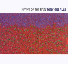 "Native of the Rain by guest Tony Geballe: ""A virtuoso on the 12-string, Tony Geballe may well be the Andres Segovia of the adult-contemporary instrumental set. His compositions are intricate, lilting, and technically stunning."""