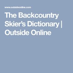 The Backcountry Skier's Dictionary | Outside Online