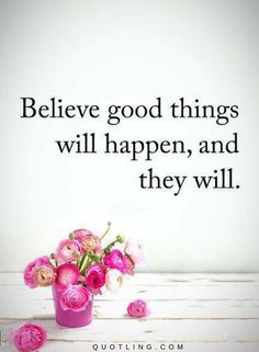 Vibrational Energy Manifestation - Believe Quotes Believe good things will happen, and they will. My long term illness is finally going away, and I think I might have found the love of my life. Positive Words, Positive Thoughts, Positive Vibes, Positive Quotes, Positive Things, Happy Quotes, Great Quotes, Me Quotes, Inspirational Quotes