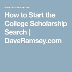 How to Start the College Scholarship Search   DaveRamsey.com Grants For College, Financial Aid For College, Scholarships For College, College Hacks, Education College, College Life, Athletic Scholarships, College Planning, Medical College