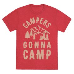 """Get ready to go on an adventure into the woods to satisfy your wanderlust with this camping design that says """"Campers Gonna Camp"""" perfect for those who love camping and hiking through the woods and can't wait to be in the forest again.   HUMAN"""