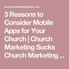 3 Reasons to Consider Mobile Apps for Your Church | Church Marketing Sucks Church Marketing Sucks