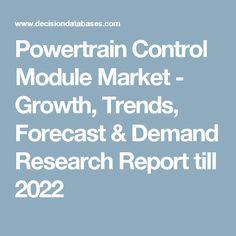 Powertrain Control Module Market - Growth, Trends, Forecast & Demand Research Report till 2022