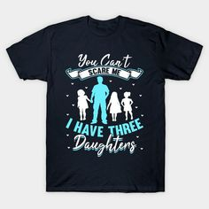 You Can't Scare Me I Have Three Daughters.A cute funny design for every dad or papa out there who is proud of his three daughters. Show your daddy how much you love him by buying him this awesome design for Christmas. Three Daughters, Shop Around, I Am Scared, Funny Design, Online Shopping Stores, Love Him, Sons, Thats Not My, Cool Designs