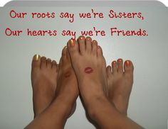 """""""Our roots say we're sisters,  Our hearts say we're friends.""""  -I like the quote!"""