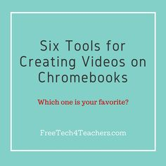 Free Technology for Teachers: Six Tools for Creating Videos on Chromebooks