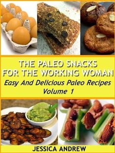 The Paleo Snacks For The Working Woman Easy And Delicious Paleo Recipes Volume 1 by Jessica Andrew, http://www.amazon.com/dp/B00A46DOE4/ref=cm_sw_r_pi_dp_zHySqb1KZBR0K