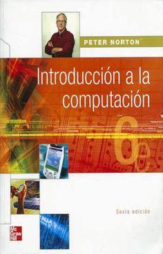 Introducción a la computación / Peter Norton ; traducción Claudia Fuentes, Héctor Esqueda ; revisión técnica Rosa María Cantón Croda