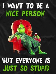 Top 15 Funny Quotes From The Grinch Humor Funny Shit, Haha Funny, Funny Jokes, Hilarious Sayings, Hilarious Animals, 9gag Funny, Grinch Memes, Grinch Sayings, The Grinch Quotes