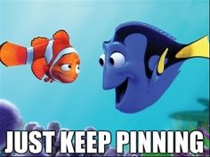 JUST KEEP PINNING, PINNING!  :)