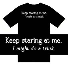 Funny T-Shirts (Keep Staring At Me. I Might Do A Trick. ) Humorous Slogans Comical Sayings Shirt; Great Gift Ideas for Adults Men Boys Youth and Teens Collectible Novelty Shirts