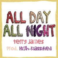 All Day All Night (Prod. by High-Klassified) by KingTerryIII on SoundCloud